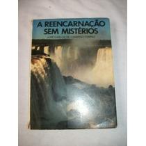 A Reencarnação Sem Mistérios - José Carlos De Camargo Ferraz
