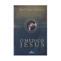 Médico Jesus (o) - Capa Nova - José Carlos De Lucca