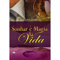 Livro Sonhar É Magia Da Vida - Daniel Kaltenbach - Romance
