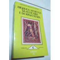 Livro: Arquivos Secretos Da Feitiçaria E Da Magia Negra