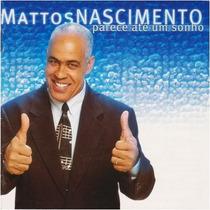 Mattos Nascimento - Cd Parece Até Um Sonho