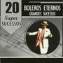 20 Super Sucessos Boleros Eternos