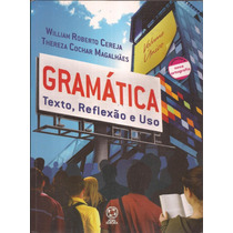Gramática Texto , Reflexão E Uso - William Roberto Cereja