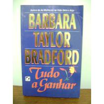 Livro Tudo A Ganhar - Barbara Taylor Bradford