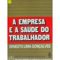 A Empresa E A Saúde Do Trabalhador - Ernesto Lima Gonçalves