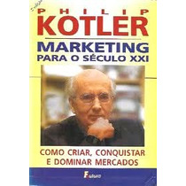 Livro Marketing Para O Século Xxi Philip Kotler