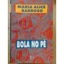 Bola No Pé Maria Alice Barroso