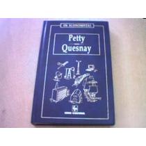 Os Economistas -petty/quesnay -obras Econômicas/fisiocrátas