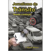 Livro Jornalismo De Trânsito - J. Bispo Morais