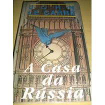 Livro A Casa Da Rússia : John Le Carré - Círculo Do Livro