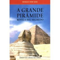 Roselis Von Sass - A Grande Pirâmide - Revela Seu Segredo