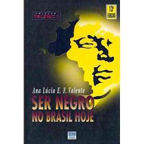 Livro - Ser Negro No Brasil Hoje - Ana Lúcia Valente