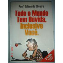 Todo O Mundo Tem Dúvida, Inclusive Você/prof. Èdison De Oli