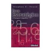 Foco Estratégico: A Vantagem Competitiva - Stephen C Tweed