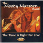 The Moody Marsden Band - The Time Is Right For Live