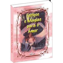 Feitiços E Magias Para O Amor - Frete Grátis