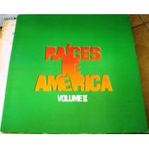 057 Mvd- Lp 1980- Raíces De América- Volume 2- Vinil- Latina