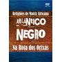 Dvd Atlantico Negro - Na Rota Dos Orixas ( Raridade )