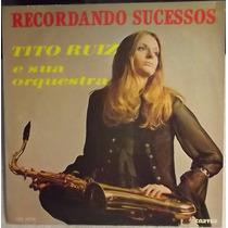 Lp / Vinil Mpb: Tito Ruiz E Orquestra - Recordando Sucessos