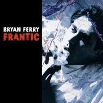 Cd Bryan Ferry ( Roxy Music ) - Frantic ( Imp. Frete Gratis