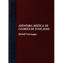 Aventura Mística De Charles De Foucauld