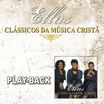 Ellas - Clássicos Da Música Cristã *lançamento*- Playback-mk