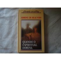 Livro - Quando O Espiritual Domina - Simone Beauvoir