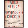 Pablo Neruda - Navegaciones Y Regresos - 1a Edição 1959