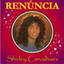 Cd Shiirley Carvalhaes - Renúncia