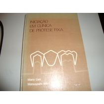 Livro Iniciação Em Clínica De Prótese Fixa - Ueti E Mori