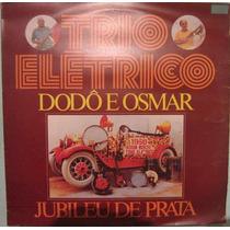 Trio Elétrico Dodô & Osmar - Jubileu De Prata - 1974/1982