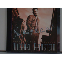 Cd - Michael Feinstein - Nice Work If You Can Get It