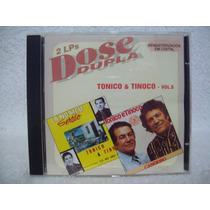 Cd Tonico & Tinoco- Dose Dupla- 2 Lps Em 1 Cd- Volume 05