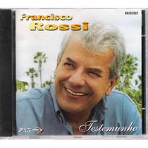 Cd Francisco Rossi Testemunho