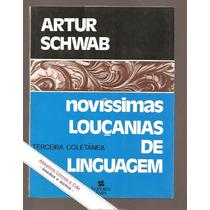 Livro Novíssimas Louçanias De Linguagem - Artur Schwab