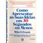 Livro Como Apresentar As Suas Ideias Em 30 Segundos Ou Menos