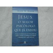 Livro Jesus O Maior Psicologo Que Já Existiu Mark W. Baker