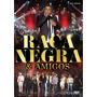 Raça Negra & Amigos - Ao Vivo - Dvd Original