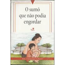 Livro O Sumô Que Não Podia Engordar - Eric-emmanuel Schmitt