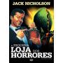 Dvd A Pequena Loja Dos Horrores - Jack Nicholson