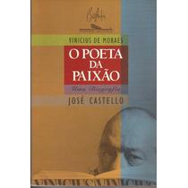 Livro O Poeta Da Paixão Uma Biografia-vinicius De Moraes