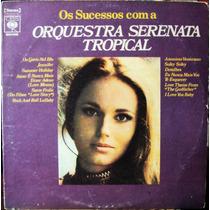 Lp Vinil - Orquestra Serenata Tropical - Os Sucessos - 1972