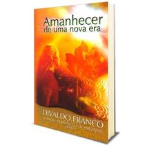 Livro Espírita - Amanhecer De Uma Nova Era - Divaldo Franco