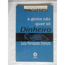 A Gente Não Quer Só Dinheiro - Luis Fernando Pereira