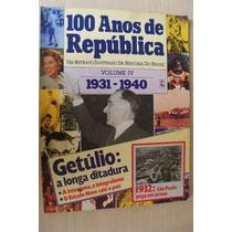 100 Anos De República ¿ Volume Iv ¿ 1931/1940