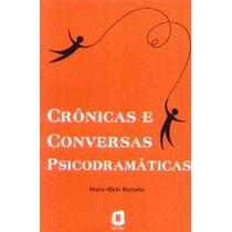 Crônicas E Conversas Psicodramáticas - Maria Alicia Romaña