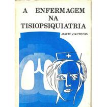 A Enfermagem Na Tisiopsiquiatria - Janete V. M. Freitas