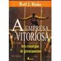 A Empresa Vitoriosa - Wolf J. Rinke - Administração - Vsa