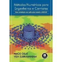 Métodos Numéricos Para Engenheiros E Cientistas Gilat, Amos;
