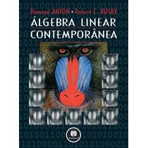 (livro Digital) Álgebra Linear Contemporânea Anton E Busby